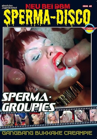 Sperma-Disco: Sperma-Groupies