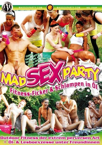 Mad Sex Party - Fitness-Ficker & Schlampen in Öl